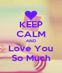 KEEP CALM AND Love You So Much - Personalised Poster A4 size