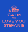 KEEP CALM AND LOVE YOU STEFANIE - Personalised Poster A4 size