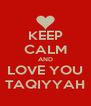 KEEP CALM AND LOVE YOU TAQIYYAH - Personalised Poster A4 size