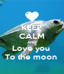 KEEP CALM AND Love you  To the moon  - Personalised Poster A4 size