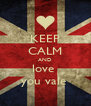 KEEP CALM AND love  you vale  - Personalised Poster A4 size