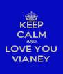 KEEP CALM AND LOVE YOU VIANEY - Personalised Poster A4 size