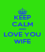 KEEP CALM AND LOVE YOU WIFE - Personalised Poster A4 size