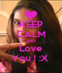 KEEP CALM AND Love You ! :X  - Personalised Poster A4 size