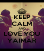 KEEP CALM AND LOVE YOU YAIMAR - Personalised Poster A4 size