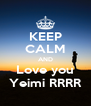 KEEP CALM AND Love you Yeimi RRRR - Personalised Poster A4 size