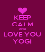 KEEP CALM AND LOVE YOU YOGI - Personalised Poster A4 size