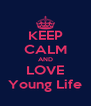 KEEP CALM AND LOVE Young Life - Personalised Poster A4 size