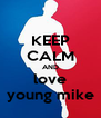 KEEP CALM AND love young mike - Personalised Poster A4 size