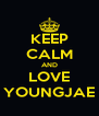 KEEP CALM AND LOVE YOUNGJAE - Personalised Poster A4 size