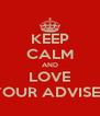 KEEP CALM AND LOVE YOUR ADVISER - Personalised Poster A4 size