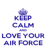 KEEP CALM AND LOVE YOUR AIR FORCE - Personalised Poster A4 size