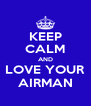 KEEP CALM AND LOVE YOUR AIRMAN - Personalised Poster A4 size