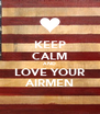 KEEP CALM AND LOVE YOUR AIRMEN - Personalised Poster A4 size