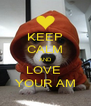 KEEP CALM AND LOVE  YOUR AM - Personalised Poster A4 size