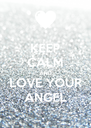 KEEP CALM AND LOVE YOUR ANGEL - Personalised Poster A4 size