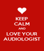 KEEP CALM AND LOVE YOUR AUDIOLOGIST - Personalised Poster A4 size