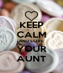 KEEP CALM AND LOVE YOUR AUNT - Personalised Poster A4 size