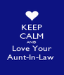 KEEP CALM AND Love Your Aunt-In-Law  - Personalised Poster A4 size