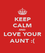 KEEP CALM AND LOVE YOUR AUNT :( - Personalised Poster A4 size