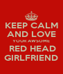 KEEP CALM AND LOVE YOUR AWSOME  RED HEAD GIRLFRIEND - Personalised Poster A4 size