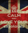 KEEP CALM AND LOVE YOUR axsolotals - Personalised Poster A4 size