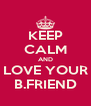 KEEP CALM AND LOVE YOUR B.FRIEND - Personalised Poster A4 size