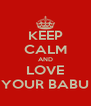 KEEP CALM AND LOVE YOUR BABU - Personalised Poster A4 size