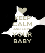 KEEP CALM AND LOVE YOUR BABY - Personalised Poster A4 size