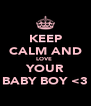 KEEP CALM AND LOVE  YOUR BABY BOY <3 - Personalised Poster A4 size