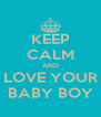 KEEP CALM AND LOVE YOUR BABY BOY - Personalised Poster A4 size
