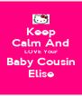 Keep Calm And LOVE Your Baby Cousin Elise - Personalised Poster A4 size