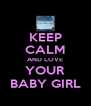 KEEP CALM AND LOVE YOUR BABY GIRL - Personalised Poster A4 size