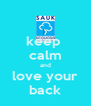 keep  calm and love your back - Personalised Poster A4 size