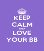 KEEP CALM AND LOVE YOUR BB - Personalised Poster A4 size