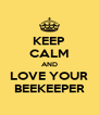 KEEP CALM AND LOVE YOUR BEEKEEPER - Personalised Poster A4 size