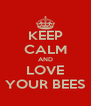 KEEP CALM AND LOVE YOUR BEES - Personalised Poster A4 size