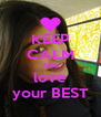 KEEP CALM AND love your BEST - Personalised Poster A4 size