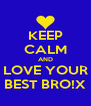KEEP CALM AND LOVE YOUR BEST BRO!X - Personalised Poster A4 size