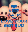 KEEP CALM AND LOVE YOUR BEST BUD - Personalised Poster A4 size
