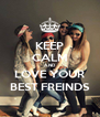 KEEP CALM AND LOVE YOUR BEST FREINDS - Personalised Poster A4 size