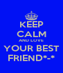 KEEP CALM AND LOVE YOUR BEST FRIEND*-* - Personalised Poster A4 size