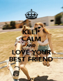 KEEP CALM AND LOVE YOUR BEST FRIEND - Personalised Poster A4 size