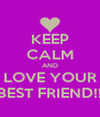 KEEP CALM AND LOVE YOUR BEST FRIEND!! - Personalised Poster A4 size