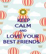 KEEP CALM AND LOVE YOUR BEST FRIENDS.  - Personalised Poster A4 size