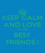 KEEP CALM AND LOVE YOUR BEST FRIENDS ! - Personalised Poster A4 size