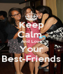 Keep Calm  And Love Your Best-Friends - Personalised Poster A4 size