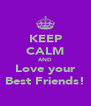 KEEP CALM AND Love your Best Friends! - Personalised Poster A4 size