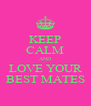 KEEP CALM AND LOVE YOUR BEST MATES - Personalised Poster A4 size