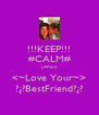 !!!KEEP!!! #CALM# {AND} <~Love Your~> ?¿?BestFriend?¿? - Personalised Poster A4 size